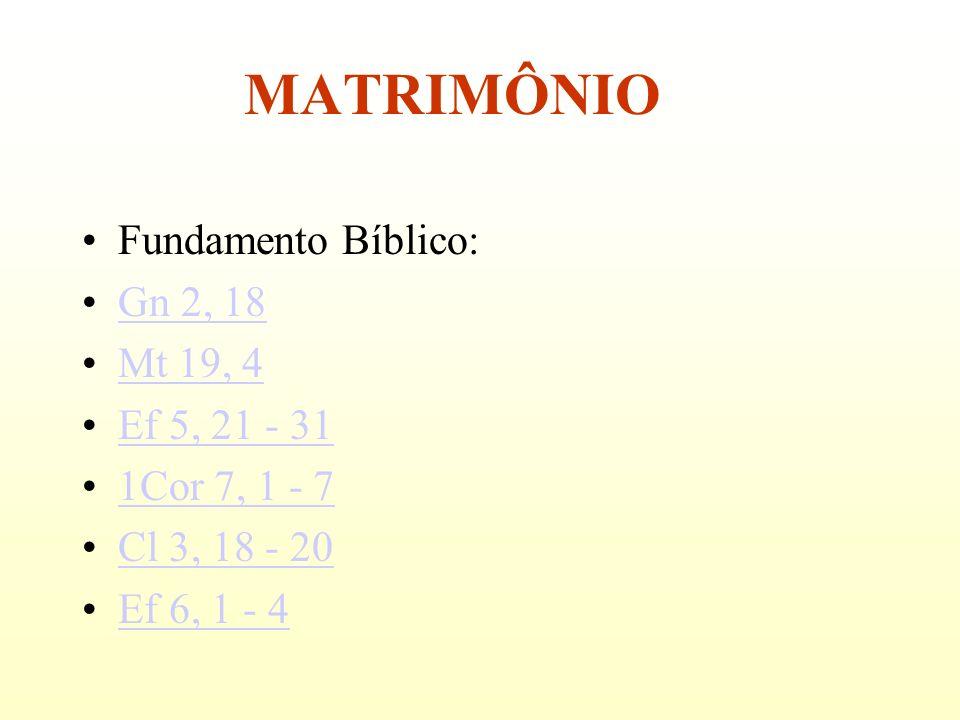 MATRIMÔNIO Fundamento Bíblico: Gn 2, 18 Mt 19, 4 Ef 5, 21 - 31