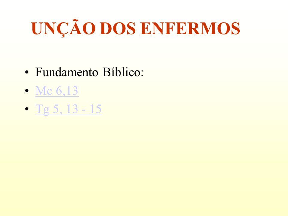 UNÇÃO DOS ENFERMOS Fundamento Bíblico: Mc 6,13 Tg 5, 13 - 15