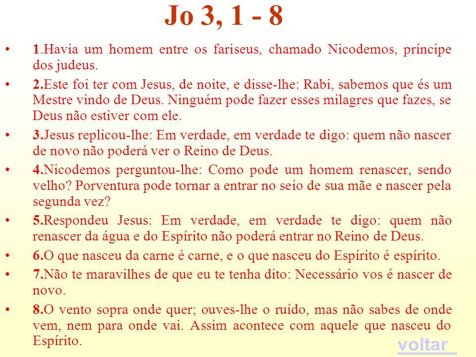 Jo 3, 1 - 8 1.Havia um homem entre os fariseus, chamado Nicodemos, príncipe dos judeus.