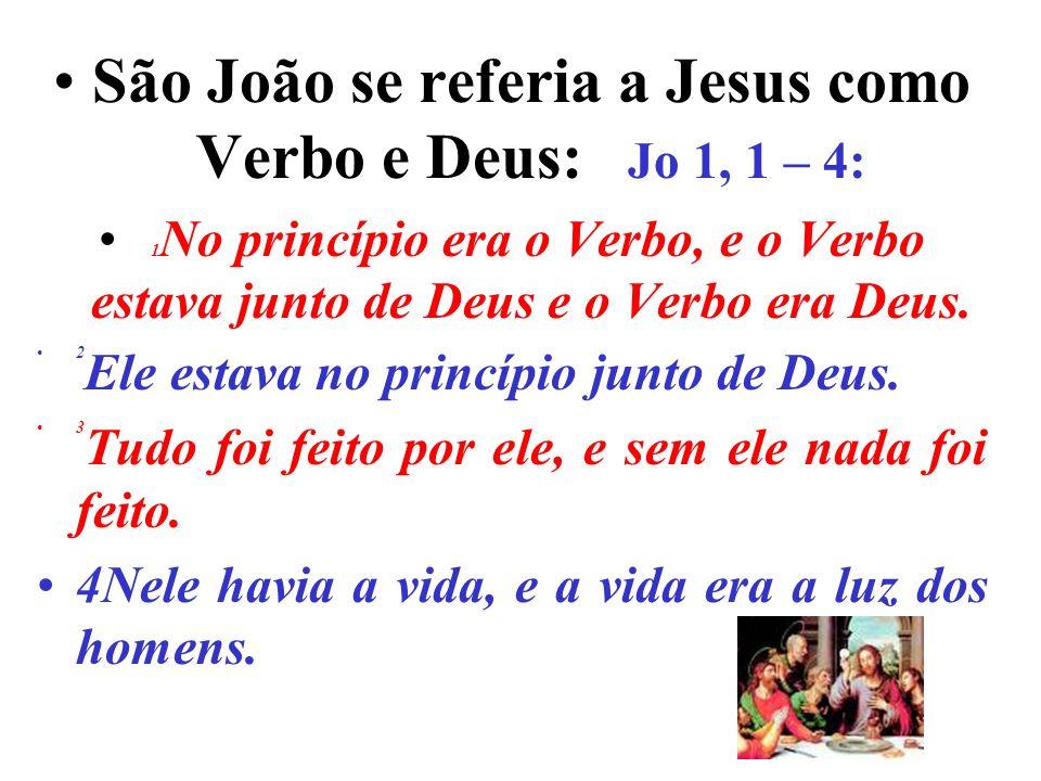 São João se referia a Jesus como Verbo e Deus: Jo 1, 1 – 4: