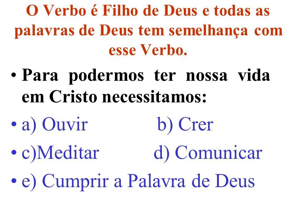 c)Meditar d) Comunicar e) Cumprir a Palavra de Deus