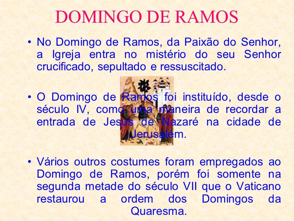 DOMINGO DE RAMOSNo Domingo de Ramos, da Paixão do Senhor, a Igreja entra no mistério do seu Senhor crucificado, sepultado e ressuscitado.