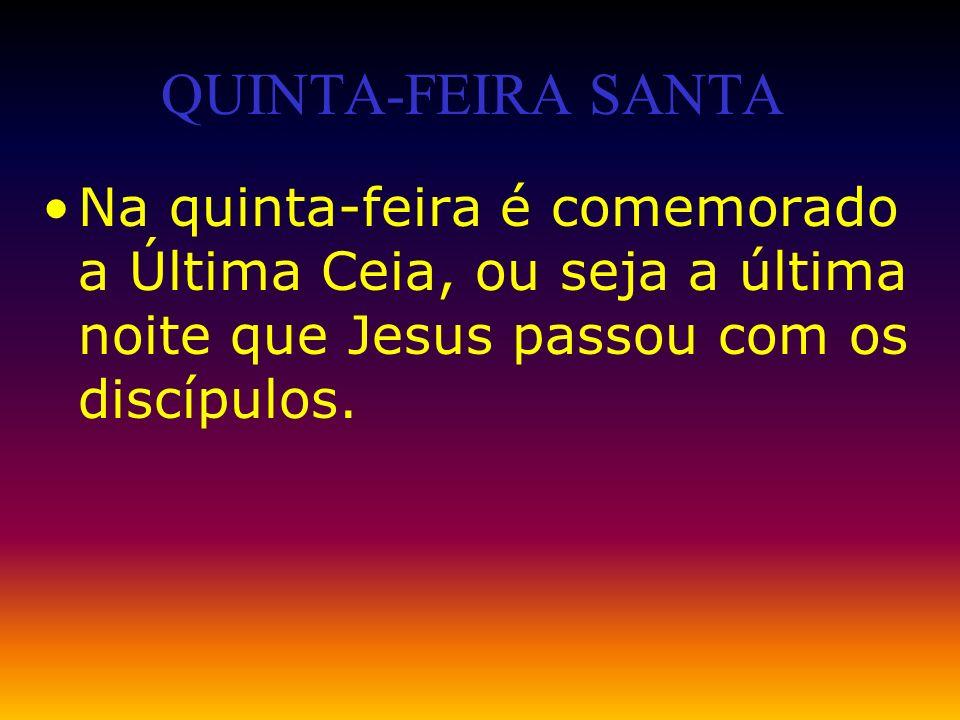 QUINTA-FEIRA SANTANa quinta-feira é comemorado a Última Ceia, ou seja a última noite que Jesus passou com os discípulos.