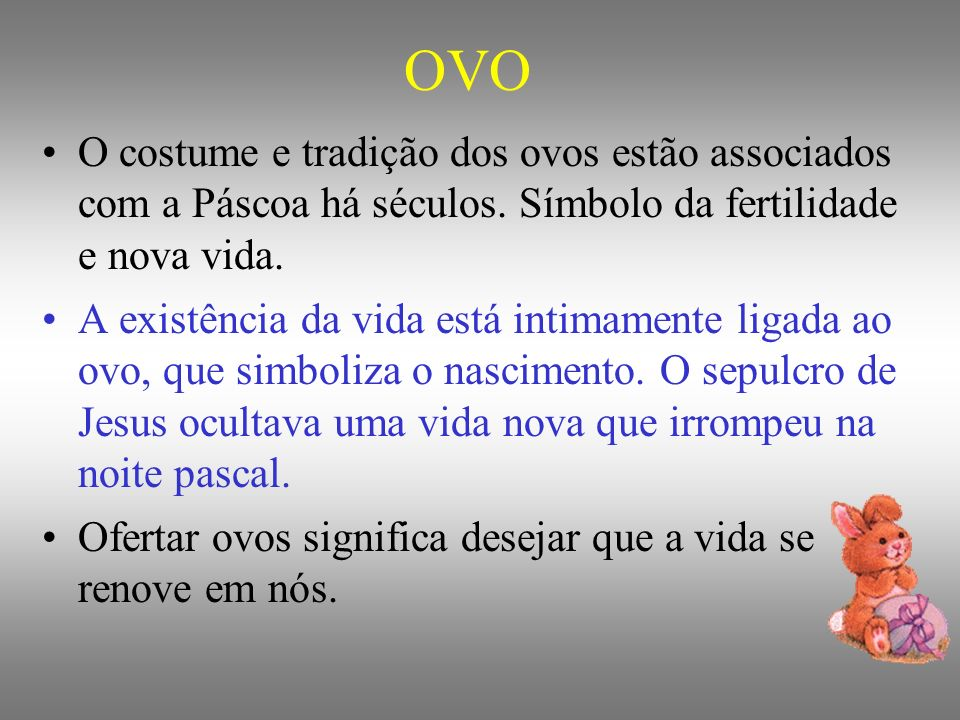 OVO O costume e tradição dos ovos estão associados com a Páscoa há séculos. Símbolo da fertilidade e nova vida.