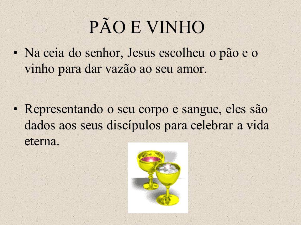 PÃO E VINHONa ceia do senhor, Jesus escolheu o pão e o vinho para dar vazão ao seu amor.