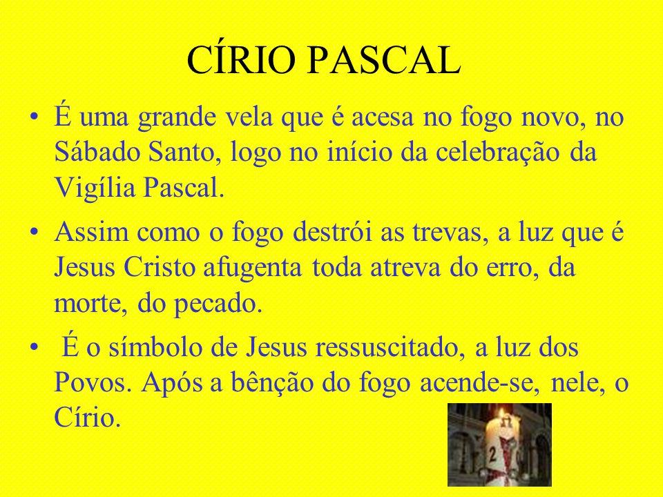 CÍRIO PASCAL É uma grande vela que é acesa no fogo novo, no Sábado Santo, logo no início da celebração da Vigília Pascal.