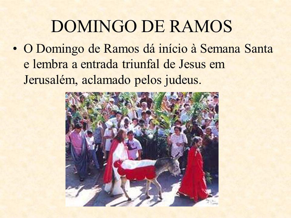 DOMINGO DE RAMOS O Domingo de Ramos dá início à Semana Santa e lembra a entrada triunfal de Jesus em Jerusalém, aclamado pelos judeus.