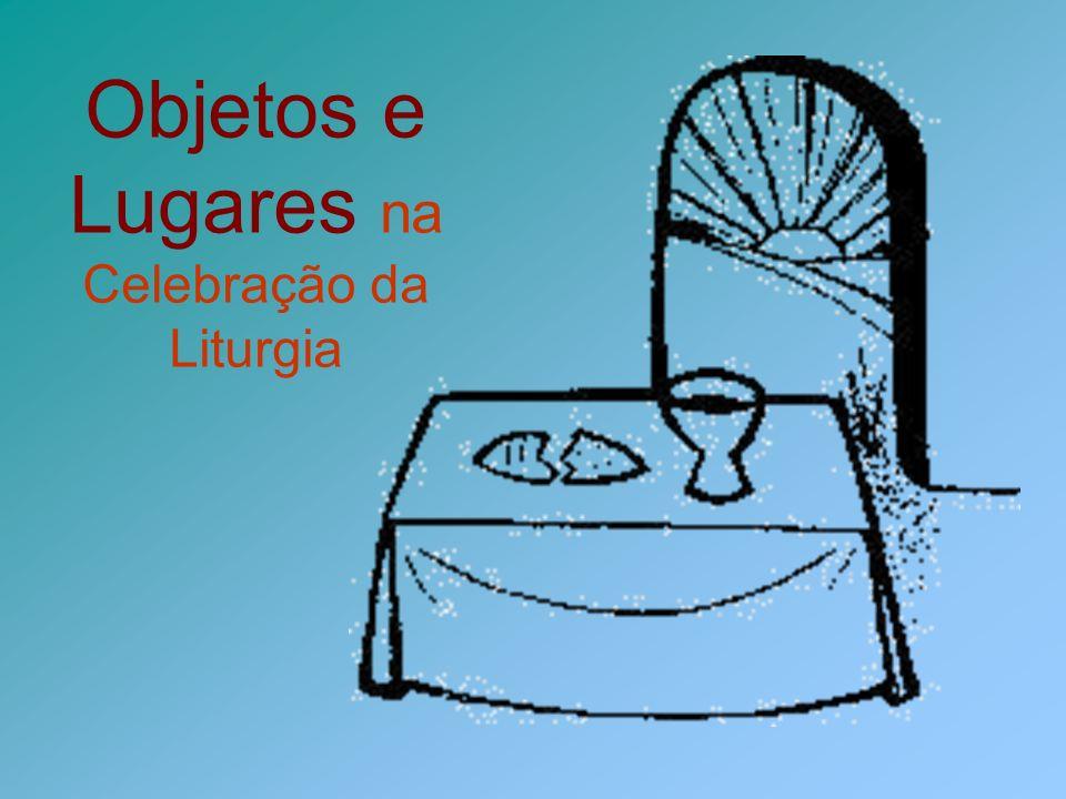 Objetos e Lugares na Celebração da Liturgia
