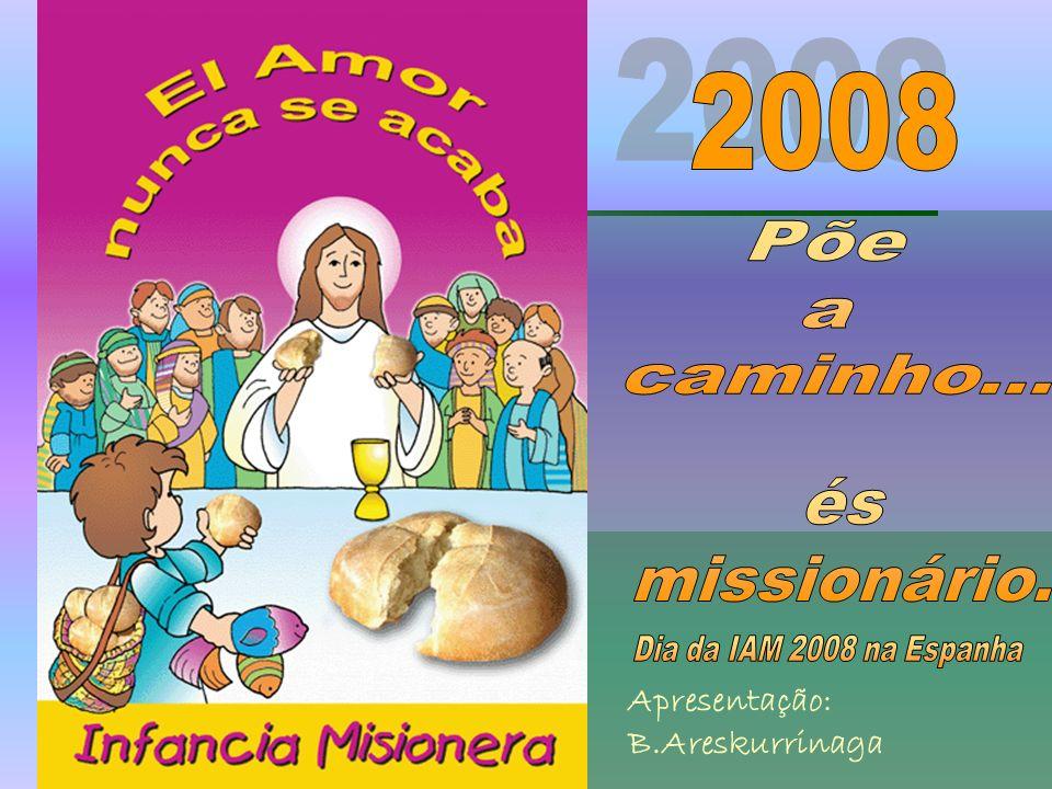 2008 Põe a caminho... és missionário. Apresentação: B.Areskurrinaga