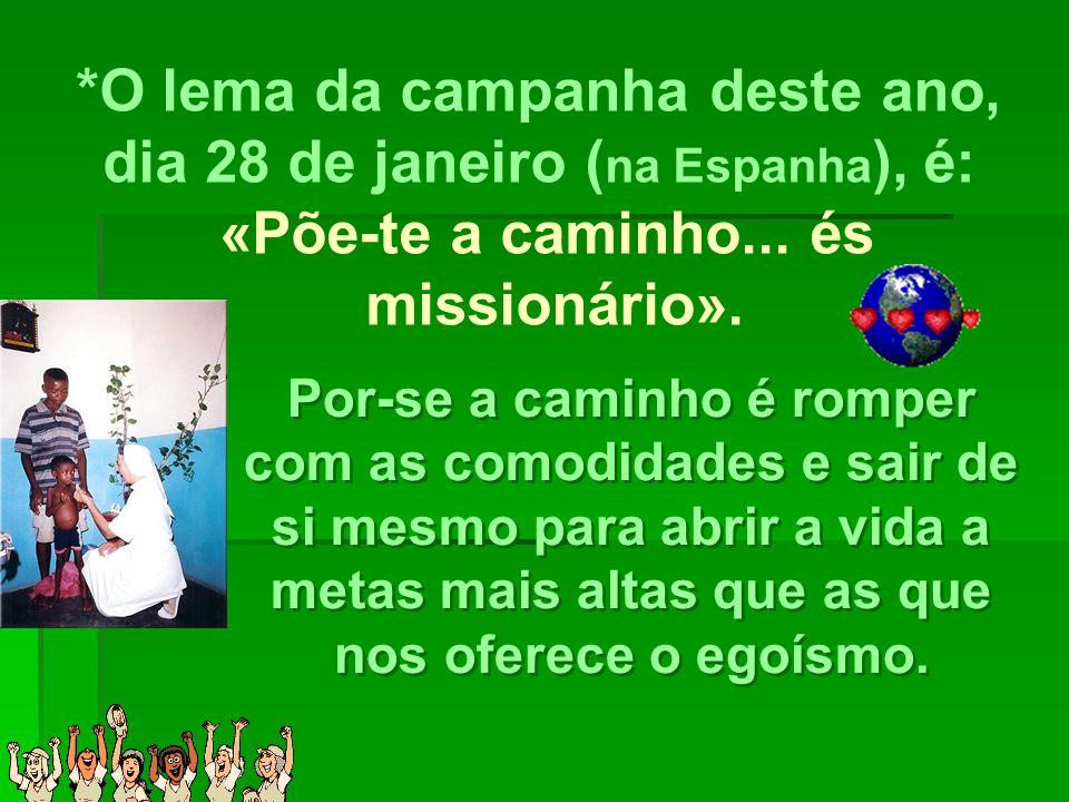 *O lema da campanha deste ano, dia 28 de janeiro (na Espanha), é: «Põe-te a caminho... és missionário».