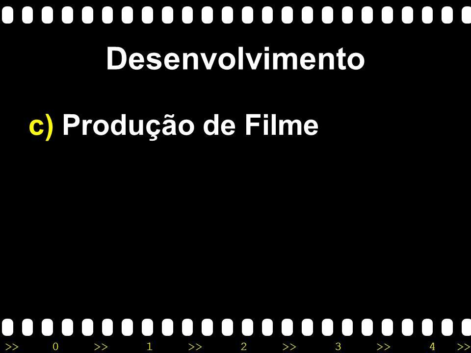 Desenvolvimento c) Produção de Filme