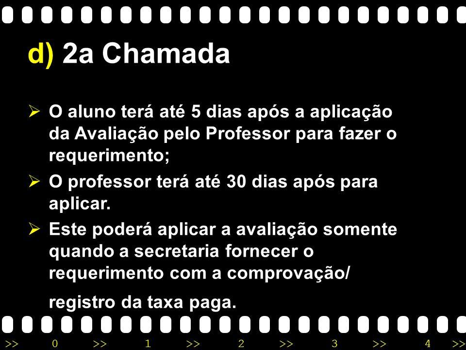 d) 2a ChamadaO aluno terá até 5 dias após a aplicação da Avaliação pelo Professor para fazer o requerimento;