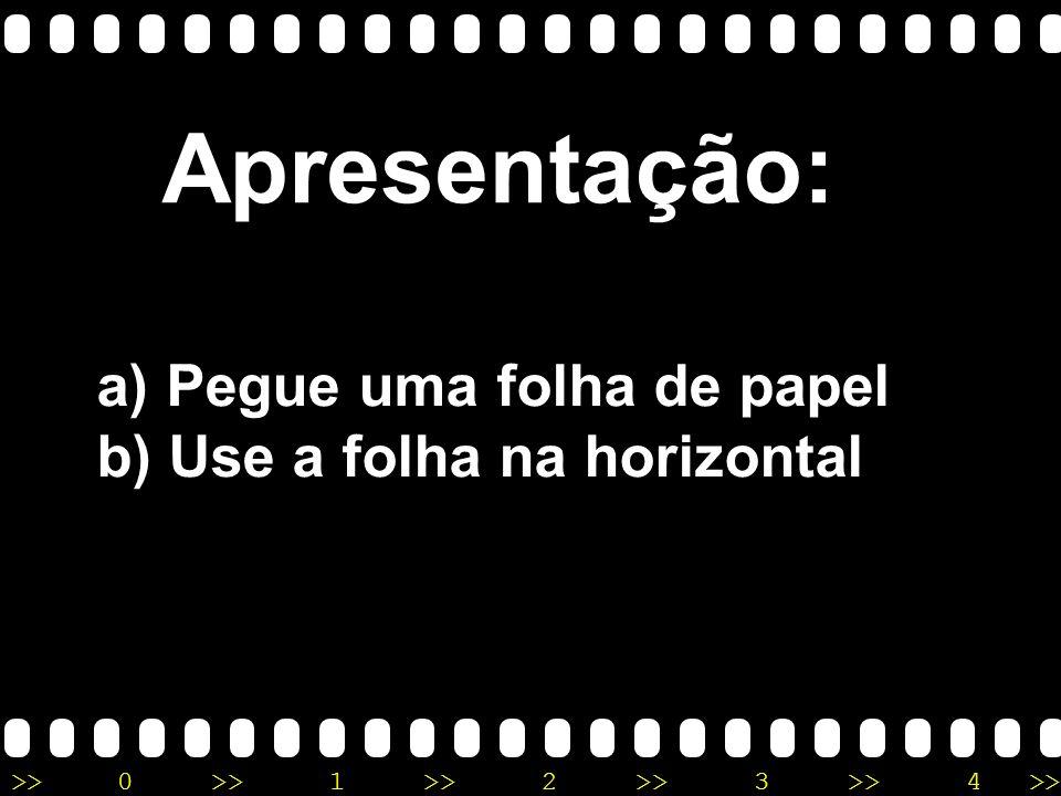 Apresentação: Pegue uma folha de papel Use a folha na horizontal