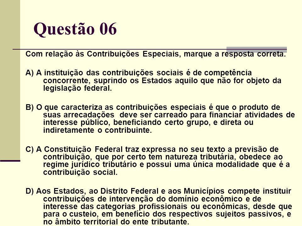 Questão 06 Com relação às Contribuições Especiais, marque a resposta correta.