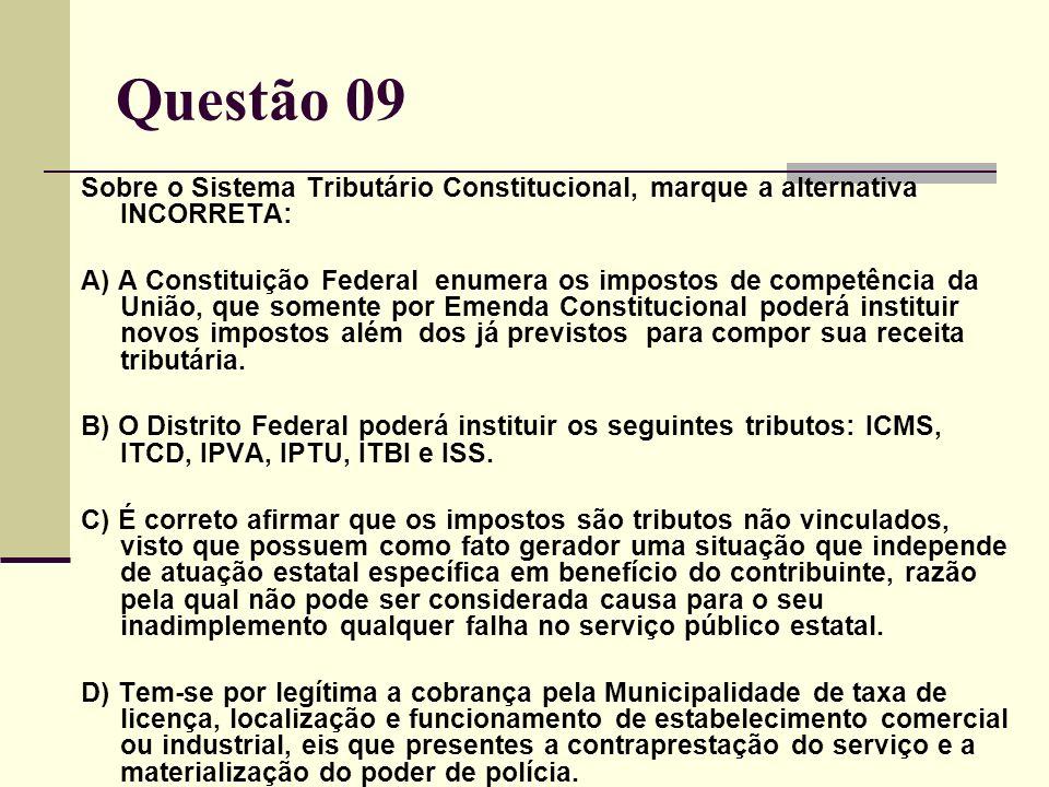 Questão 09 Sobre o Sistema Tributário Constitucional, marque a alternativa INCORRETA: