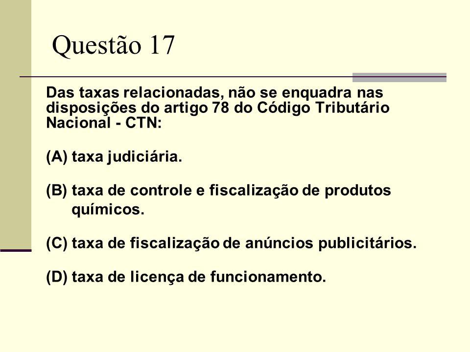Questão 17 Das taxas relacionadas, não se enquadra nas disposições do artigo 78 do Código Tributário Nacional - CTN: