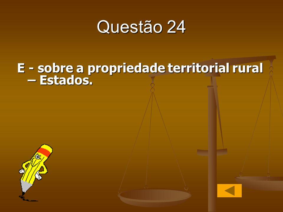 Questão 24 E - sobre a propriedade territorial rural – Estados.