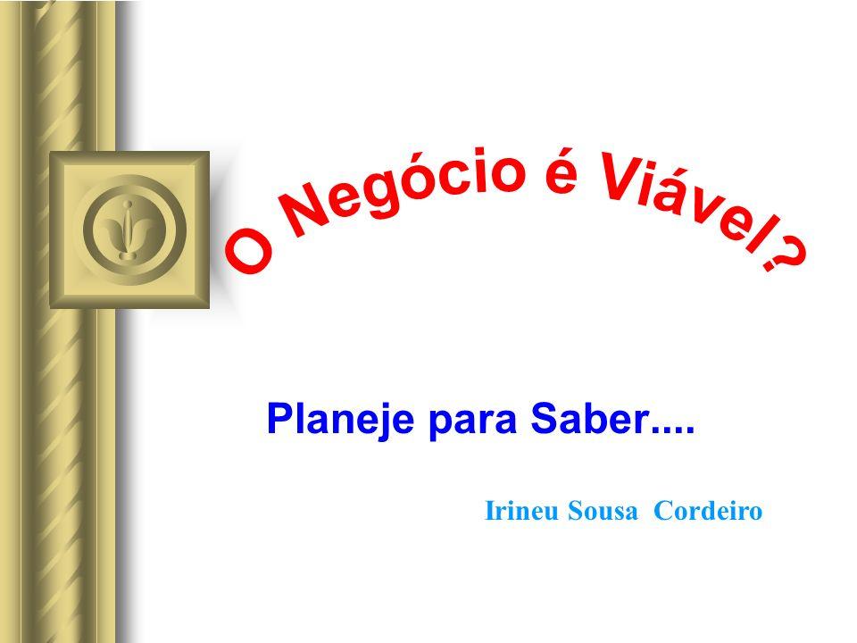O Negócio é Viável Planeje para Saber.... Irineu Sousa Cordeiro