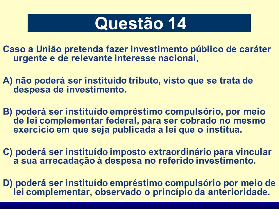 Questão 14 Caso a União pretenda fazer investimento público de caráter urgente e de relevante interesse nacional,