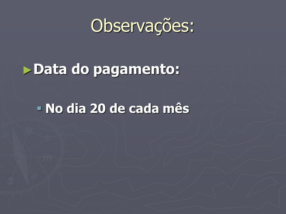 Observações: Data do pagamento: No dia 20 de cada mês