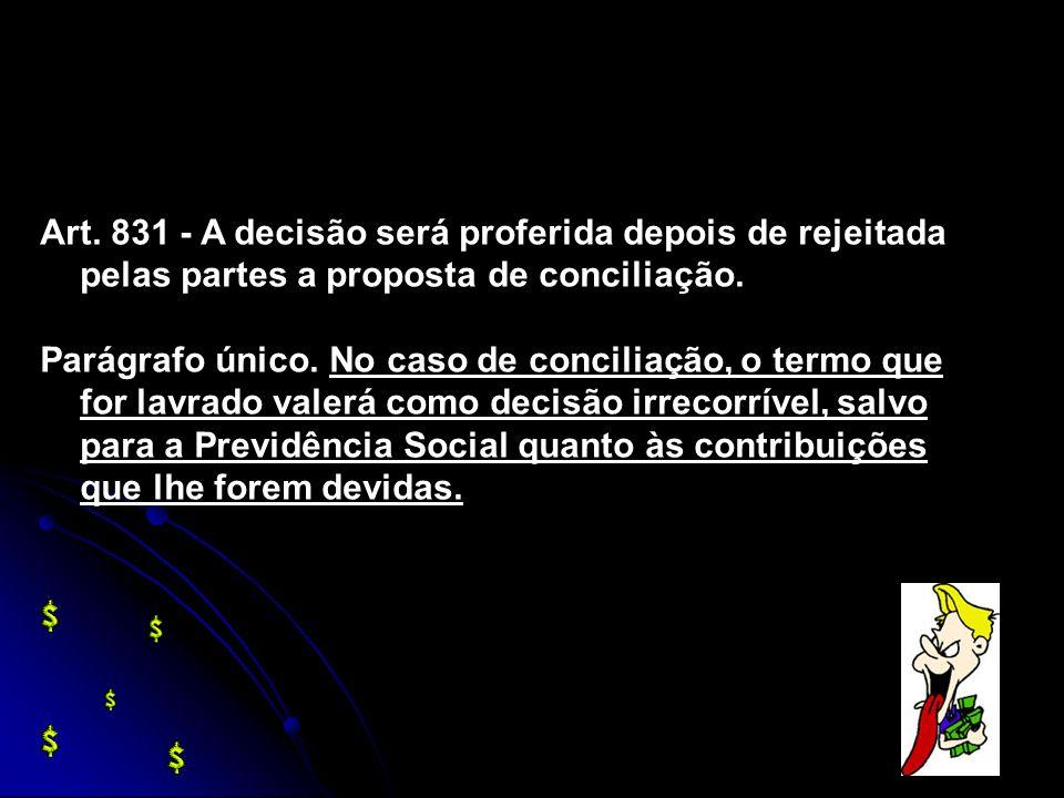 Art. 831 - A decisão será proferida depois de rejeitada pelas partes a proposta de conciliação.