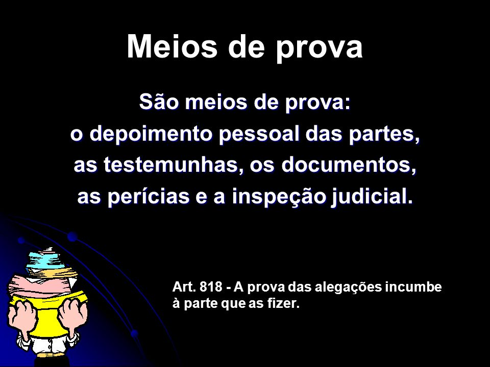 Meios de prova São meios de prova: o depoimento pessoal das partes,
