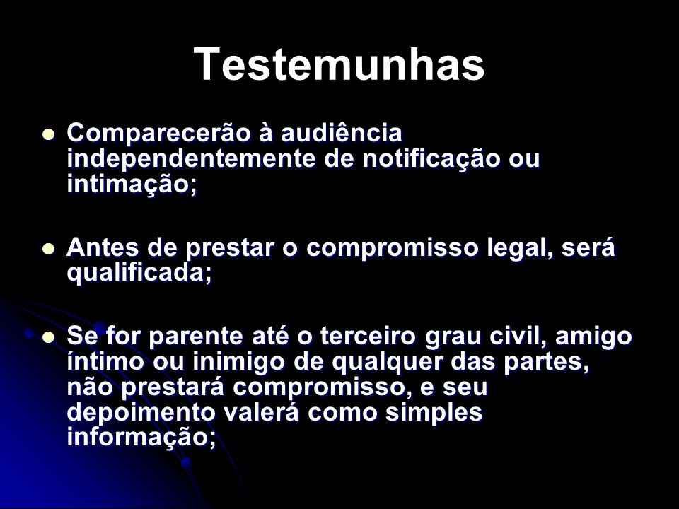 Testemunhas Comparecerão à audiência independentemente de notificação ou intimação; Antes de prestar o compromisso legal, será qualificada;