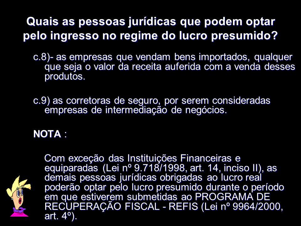 Quais as pessoas jurídicas que podem optar pelo ingresso no regime do lucro presumido