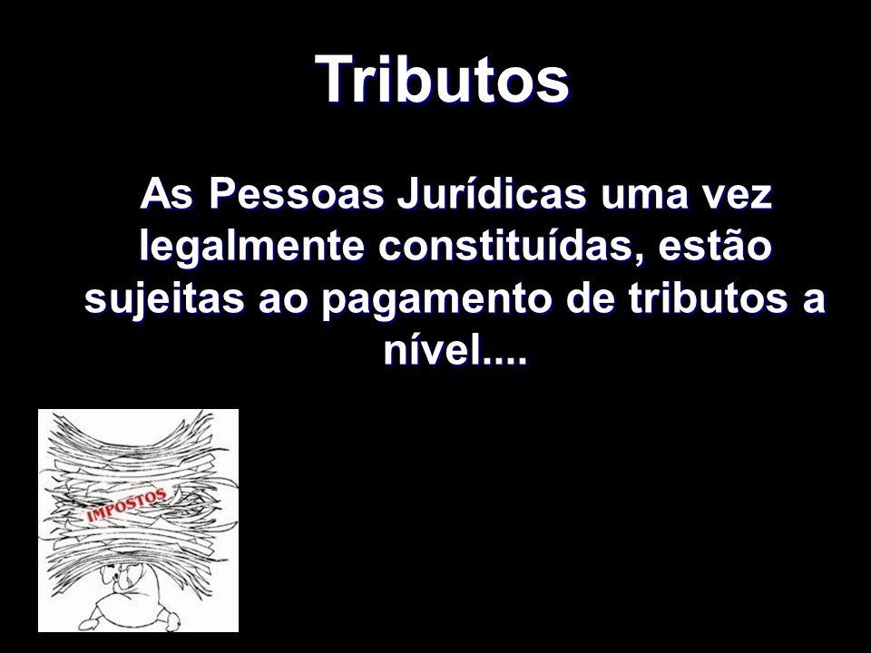 Tributos As Pessoas Jurídicas uma vez legalmente constituídas, estão sujeitas ao pagamento de tributos a nível....