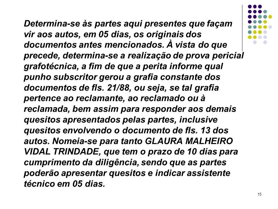 Determina-se às partes aqui presentes que façam vir aos autos, em 05 dias, os originais dos documentos antes mencionados.