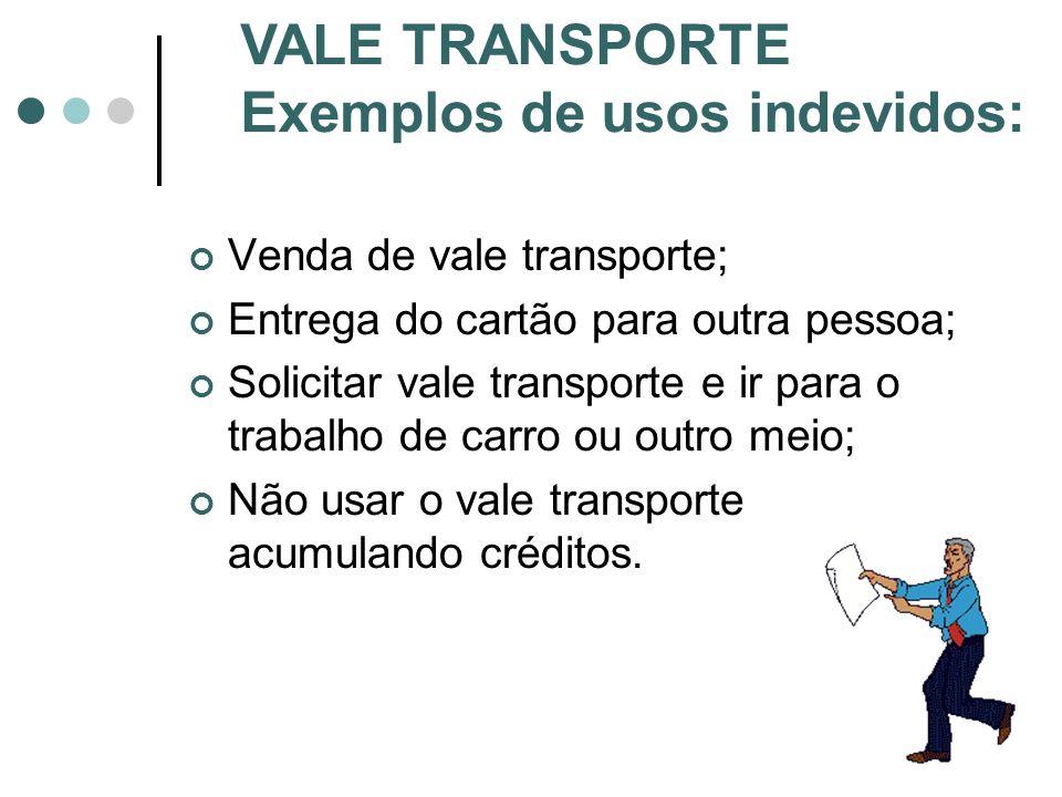 VALE TRANSPORTE Exemplos de usos indevidos: