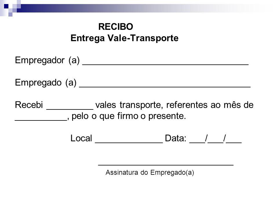 RECIBO Entrega Vale-Transporte Empregador (a) ________________________________ Empregado (a) _________________________________ Recebi _________ vales transporte, referentes ao mês de __________, pelo o que firmo o presente.