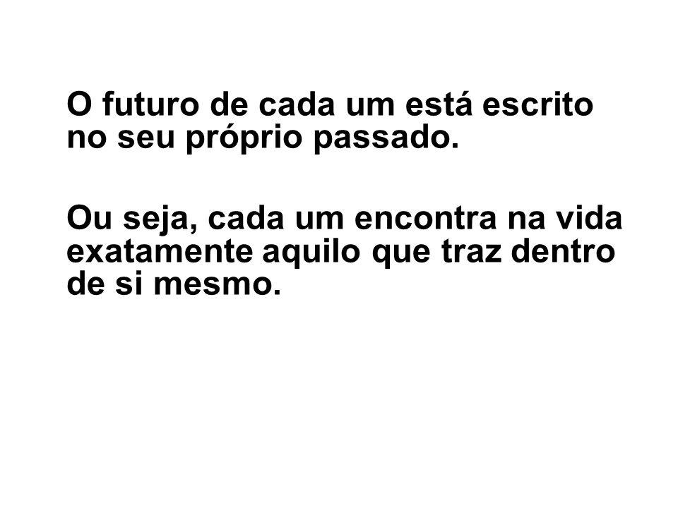O futuro de cada um está escrito no seu próprio passado.