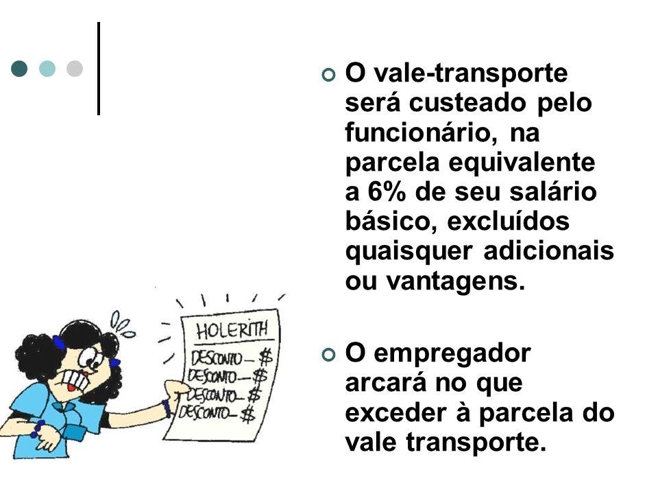 O vale-transporte será custeado pelo funcionário, na parcela equivalente a 6% de seu salário básico, excluídos quaisquer adicionais ou vantagens.