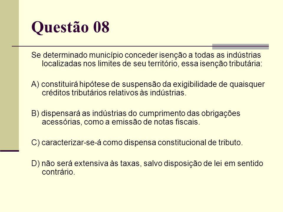 Questão 08 Se determinado município conceder isenção a todas as indústrias localizadas nos limites de seu território, essa isenção tributária: