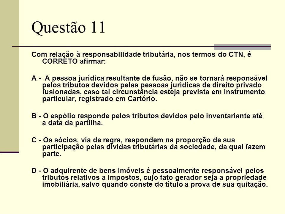 Questão 11 Com relação à responsabilidade tributária, nos termos do CTN, é CORRETO afirmar:
