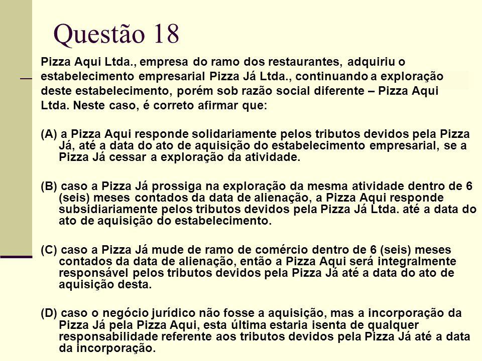 Questão 18 Pizza Aqui Ltda., empresa do ramo dos restaurantes, adquiriu o. estabelecimento empresarial Pizza Já Ltda., continuando a exploração.
