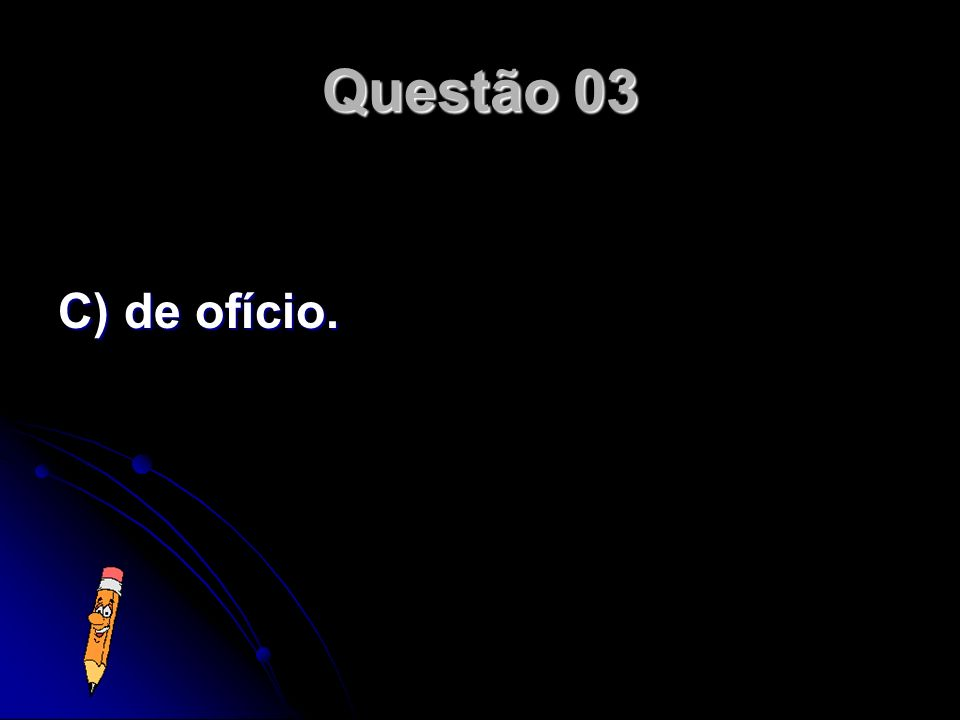 Questão 03 C) de ofício.