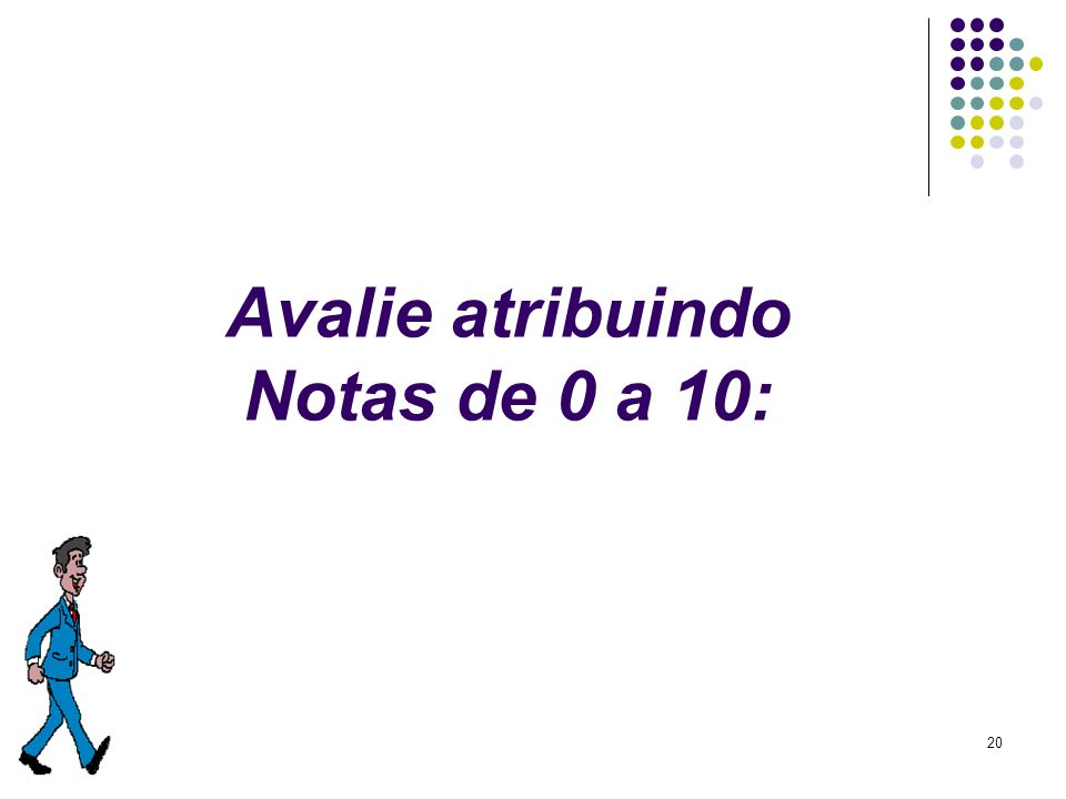 Avalie atribuindo Notas de 0 a 10:
