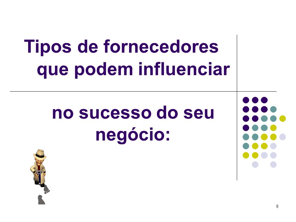 Tipos de fornecedores que podem influenciar no sucesso do seu negócio: