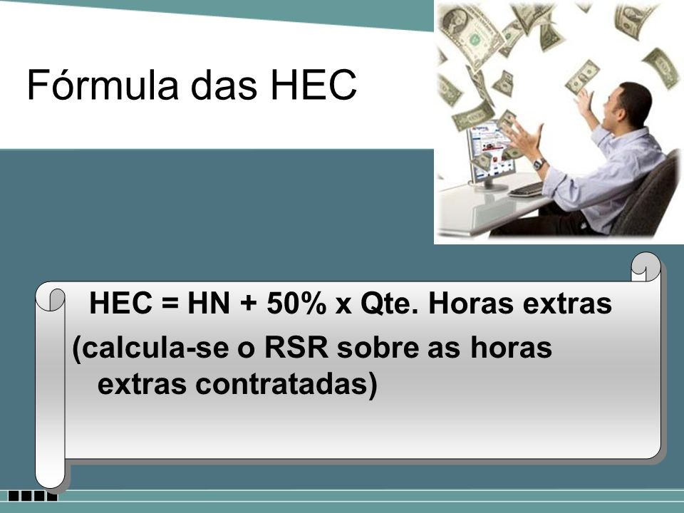 Fórmula das HEC HEC = HN + 50% x Qte. Horas extras