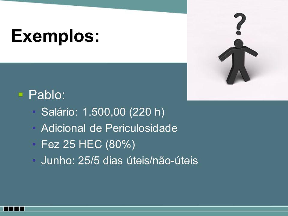 Exemplos: Pablo: Salário: 1.500,00 (220 h) Adicional de Periculosidade