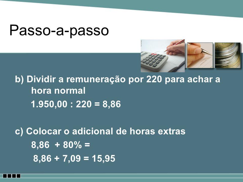 Passo-a-passob) Dividir a remuneração por 220 para achar a hora normal. 1.950,00 : 220 = 8,86. c) Colocar o adicional de horas extras.