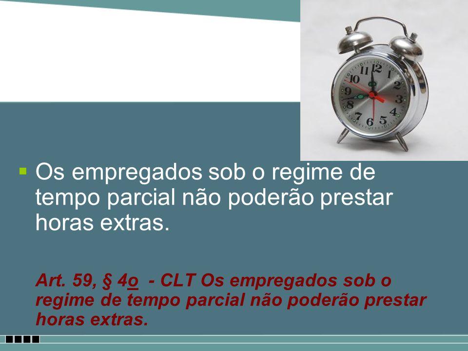 Os empregados sob o regime de tempo parcial não poderão prestar horas extras.