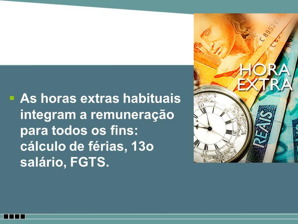 As horas extras habituais integram a remuneração para todos os fins: cálculo de férias, 13o salário, FGTS.