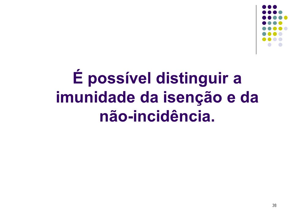 É possível distinguir a imunidade da isenção e da não-incidência.