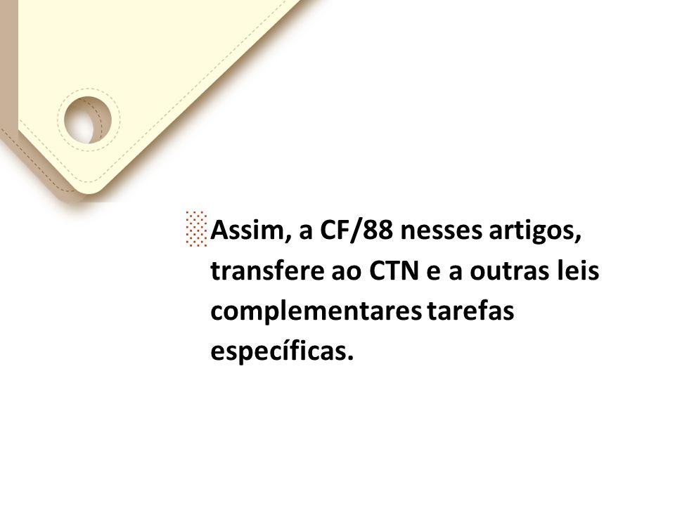 Assim, a CF/88 nesses artigos, transfere ao CTN e a outras leis complementares tarefas específicas.