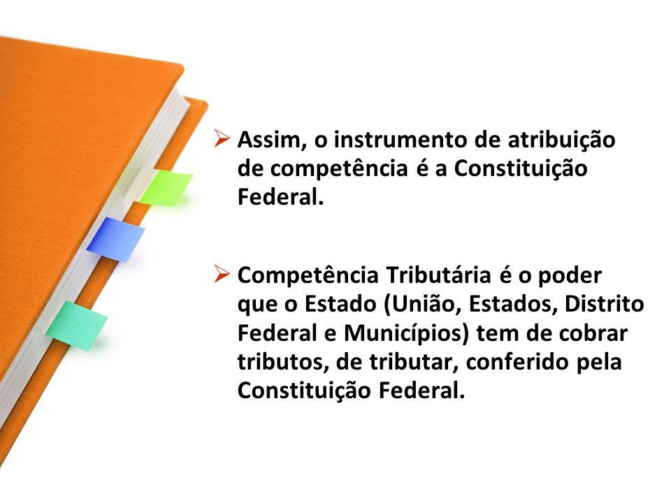 Assim, o instrumento de atribuição de competência é a Constituição Federal.