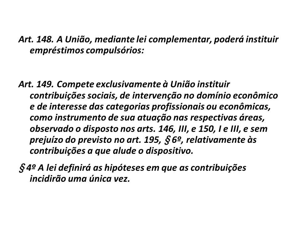 Art. 148. A União, mediante lei complementar, poderá instituir empréstimos compulsórios: