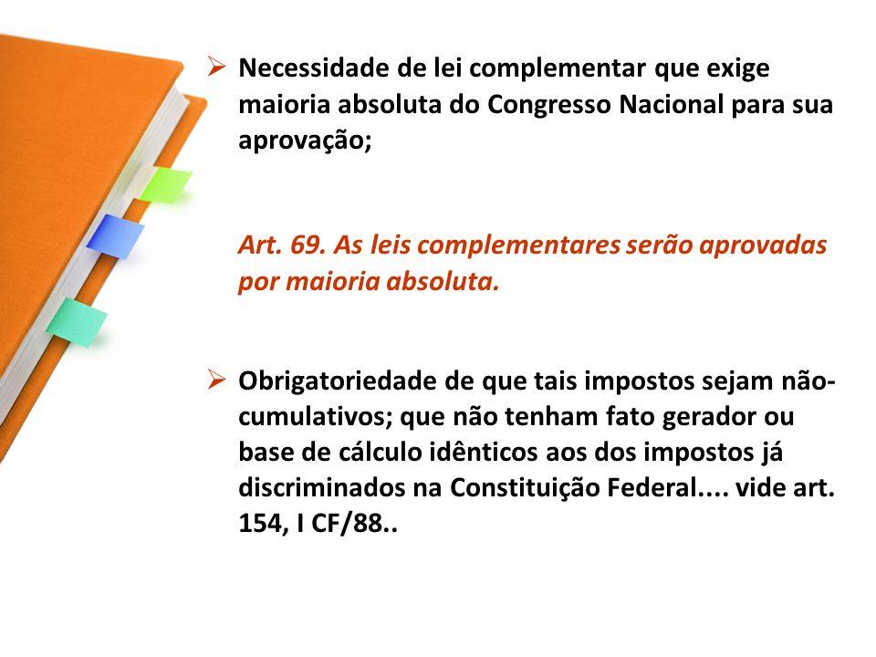 Necessidade de lei complementar que exige maioria absoluta do Congresso Nacional para sua aprovação;